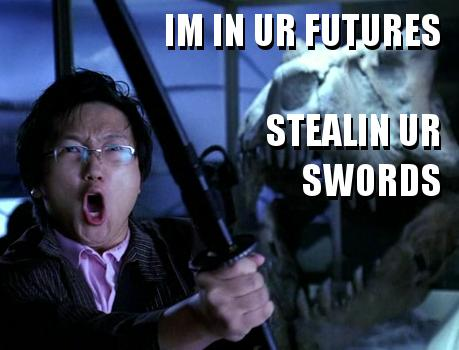 im in ur futures stealin ur swords